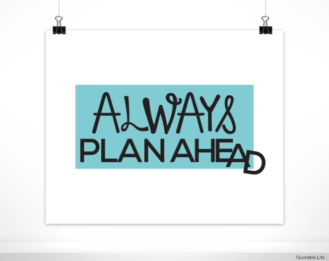 always-plan-ahead-1371480004.jpg